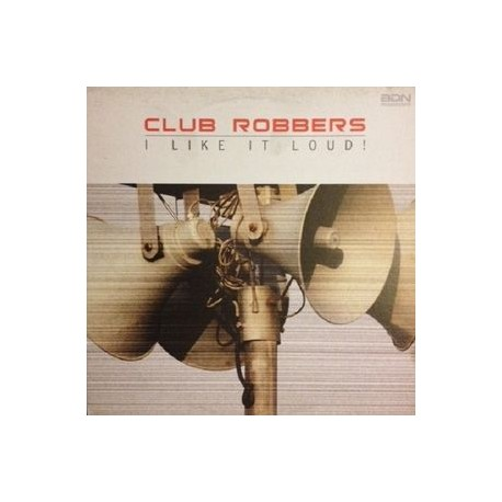 Club Robbers ‎– I Like It Loud (new)