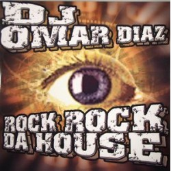 DJ Omar Diaz ‎– Rock Rock Da House (new)