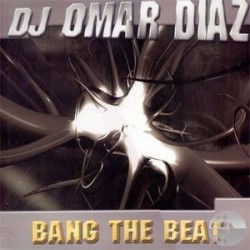 DJ Omar Diaz ‎– Bang The Beat (new)