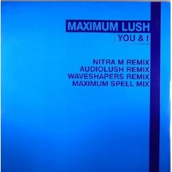 Maximum Lush ‎– You & I